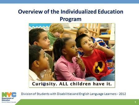 1 Division of Students with Disabilities and English Language Learners - 2012 Overview of the Individualized Education Program.
