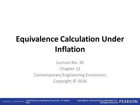 Contemporary Engineering Economics, 6 th edition Park Copyright © 2016 by Pearson Education, Inc. All Rights Reserved Equivalence Calculation Under Inflation.