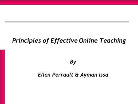 Principles of Effective Online Teaching By Ellen Perrault & Ayman Issa.