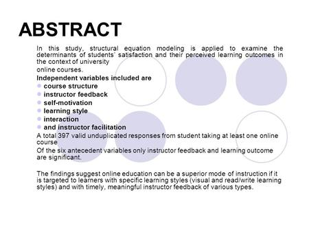 ABSTRACT In this study, structural equation modeling is applied to examine the determinants of students' satisfaction and their perceived learning outcomes.