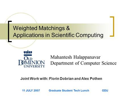 Weighted Matchings & Applications in Scientific Computing Mahantesh Halappanavar Department of Computer Science Joint Work with: Florin Dobrian and Alex.