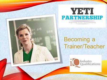 Becoming a Trainer/Teacher.  The Level 3 Award in Education and Training provides an introduction to teaching and training adults. It is an essential.