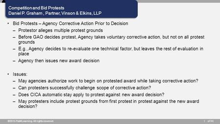 Of XX Competition and Bid Protests Daniel P. Graham, Partner, Vinson & Elkins, LLP ©2015 PubKLearning. All rights reserved.1 Bid Protests – Agency Corrective.