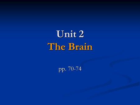 Unit 2 The Brain pp. 70-74. Do-Now (In Journal) Why is it important to learn about the brain when studying Psychology? Why is it important to learn about.