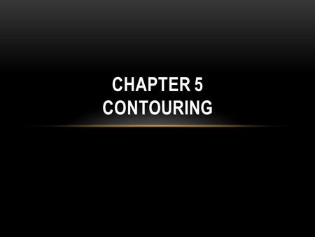 CHAPTER 5 CONTOURING. 5.3 CONTOURING Fig 5.7. Relationship between color banding and contouring Contour line (isoline): the same scalar value, or isovalue.