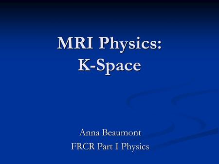Anna Beaumont FRCR Part I Physics