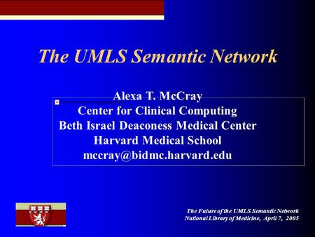 The UMLS Semantic Network Alexa T. McCray Center for Clinical Computing Beth Israel Deaconess Medical Center Harvard Medical School