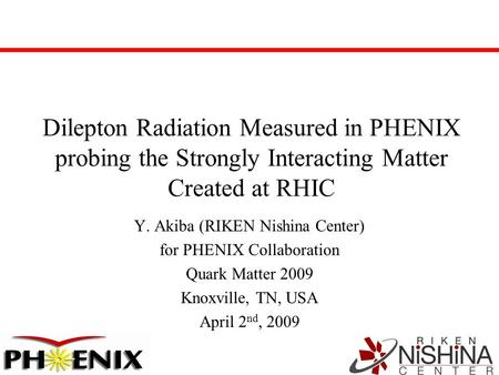 Dilepton Radiation Measured in PHENIX probing the Strongly Interacting Matter Created at RHIC Y. Akiba (RIKEN Nishina Center) for PHENIX Collaboration.