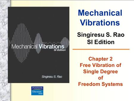 Mechanical Vibrations Singiresu S. Rao SI Edition Chapter 2 Free Vibration of Single Degree of Freedom Systems.