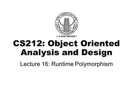 CS212: Object Oriented Analysis and Design Lecture 16: Runtime Polymorphism.