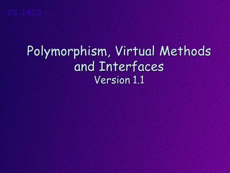 Polymorphism, Virtual Methods and Interfaces Version 1.1.