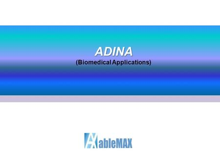 ADINA (Biomedical Applications). CAE ENGINEERING TOTAL SOLUTION  2 ADINA CONTENTS FSI 2 Application 3 4 Introduction 1 Module.