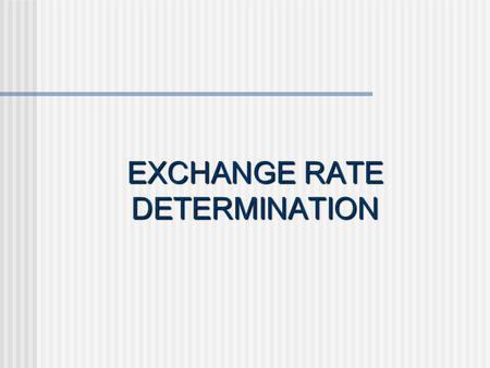 EXCHANGE RATE DETERMINATION. Demand for Foreign Exchange Refers to the amount of foreign exchange that will be bought from the market at various exchange.