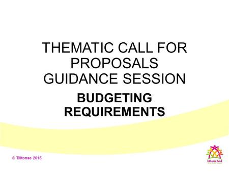 THEMATIC CALL FOR PROPOSALS GUIDANCE SESSION BUDGETING REQUIREMENTS.