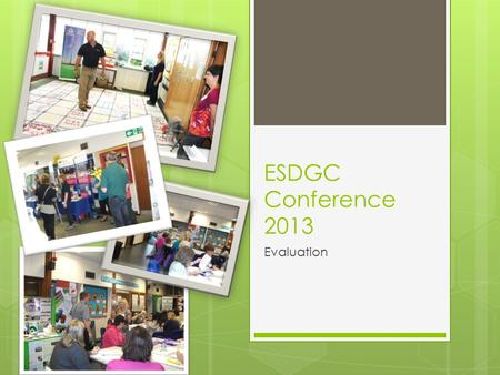 ESDGC Conference 2013 Evaluation. Setting the scene! Welcome Phil Williams.
