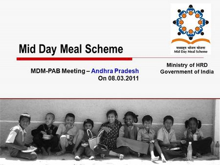 1 Mid Day Meal Scheme Ministry of HRD Government of India MDM-PAB Meeting – Andhra Pradesh On 08.03.2011.