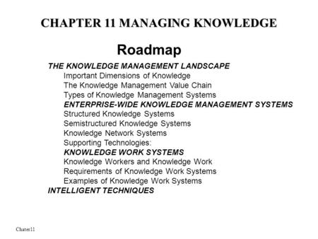 Chater11 CHAPTER 11 MANAGING KNOWLEDGE THE KNOWLEDGE MANAGEMENT LANDSCAPE Important Dimensions of Knowledge The Knowledge Management Value Chain Types.