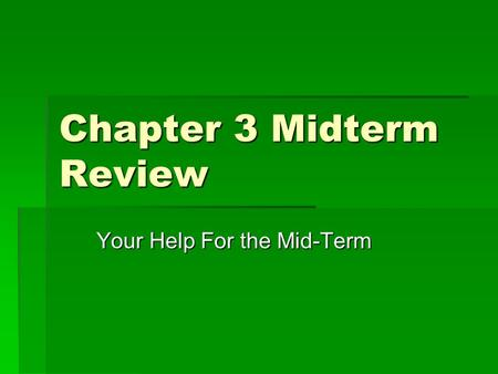 Chapter 3 Midterm Review Your Help For the Mid-Term.