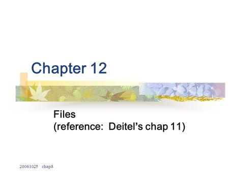 20061025 chap8 Chapter 12 Files (reference: Deitel ' s chap 11)