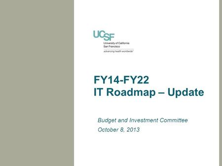 FY14-FY22 IT Roadmap – Update Budget and Investment Committee October 8, 2013.