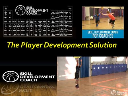 The Player Development Solution. Summary Skill Development Coach allows the Coaches to accomplish 2 REALLY important objectives: 1). Embed individual.