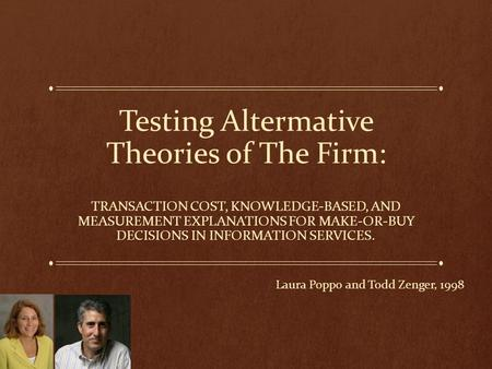 Testing Altermative Theories of The Firm: TRANSACTION COST, KNOWLEDGE-BASED, AND MEASUREMENT EXPLANATIONS FOR MAKE-OR-BUY DECISIONS IN INFORMATION SERVICES.