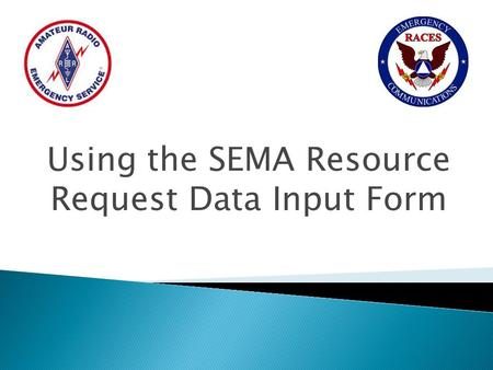 Using the SEMA Resource Request Data Input Form.  SEMA is requiring a Resource Request Form that is compatible with WebEOC.  If the internet is not.