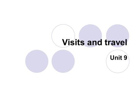 Visits and travel Unit 9. Aims: This unit focuses on welcoming and making small talk with visitors to company. Learners learn to enquire about journeys.