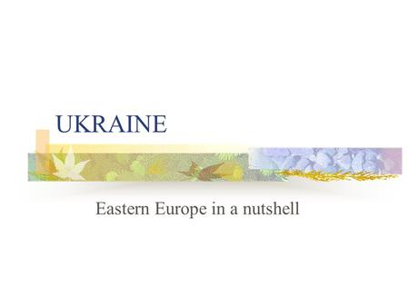UKRAINE Eastern Europe in a nutshell. Eastern Europe Eastern Europe, prior to 1989, was under control of the Soviet Union. Many of the states in Eastern.