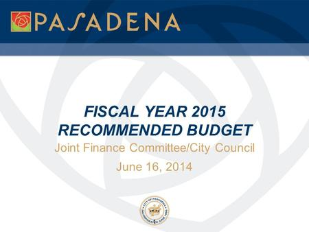 FISCAL YEAR 2015 RECOMMENDED BUDGET Joint Finance Committee/City Council June 16, 2014 1.