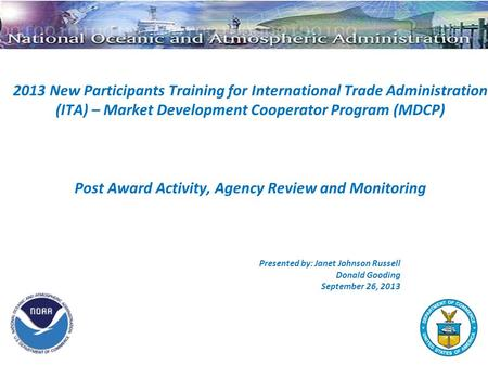 2013 New Participants Training for International Trade Administration (ITA) – Market Development Cooperator Program (MDCP) Post Award Activity, Agency.