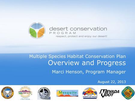 Multiple Species Habitat Conservation Plan Overview and Progress Marci Henson, Program Manager August 22, 2013.