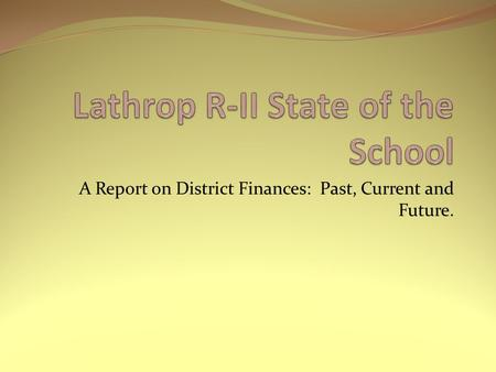 A Report on District Finances: Past, Current and Future.