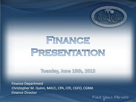 Finance Department Christopher M. Quinn, MACC, CPA, CFE, CGFO, CGMA Finance Director.