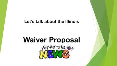 Let's talk about the Illinois Waiver Proposal. FIRST What is a Waiver? and Why is it important?