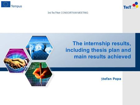 The internship results, including thesis plan and main results achieved tefan Popa 3rd TecTNet CONSORTIUM MEETING.