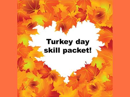 Turkey day skill packet!. Thanksgiving Mad Lib! Fill in the following to complete the story on the next page. 1.Body part _________________ 2.Object used.