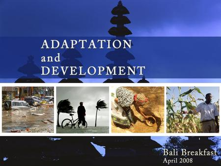 Climate Adaptation and Development Bali Breakfast/Development Committee Series April 13, 2008 Washington, DC.