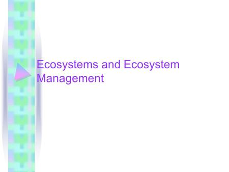 Ecosystems and Ecosystem Management. Basic Characteristics of Ecosystems Sustained life on Earth is a characteristic of ecosystems, not of individual.