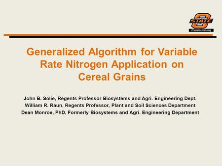 Generalized Algorithm for Variable Rate Nitrogen Application on Cereal Grains John B. Solie, Regents Professor Biosystems and Agri. Engineering Dept. William.
