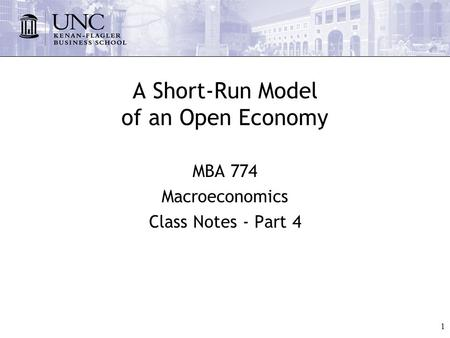 1 A Short-Run Model of an Open Economy MBA 774 Macroeconomics Class Notes - Part 4.