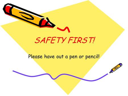 SAFETY FIRST! Please have out a pen or pencil!. FOLLOW ALL INSTRUCTIONS Instructions may be verbal. Instructions may be written.