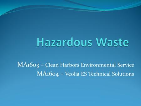 MA1603 – Clean Harbors Environmental Service MA1604 – Veolia ES Technical Solutions.