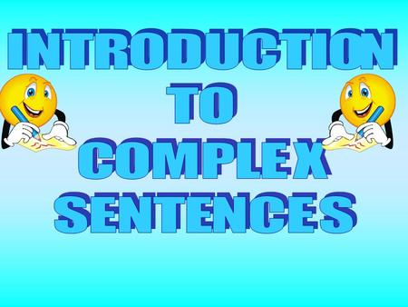 "A complex sentence is made from an independent clause and a dependent clause. An independent clause is a ""complete sentence"". A dependent clause is."