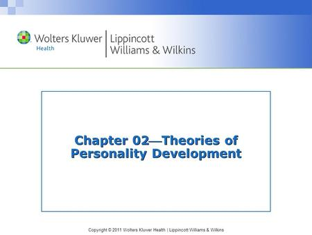 Copyright © 2011 Wolters Kluwer Health | Lippincott Williams & Wilkins Chapter 02Theories of Personality Development.