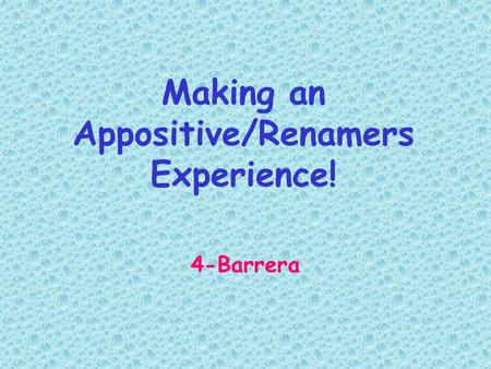 Making an Appositive/Renamers Experience! 4-Barrera.