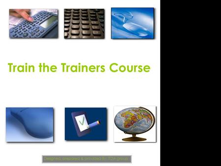 Designed, prepared & provided By: ITDA group Train the Trainers Course.