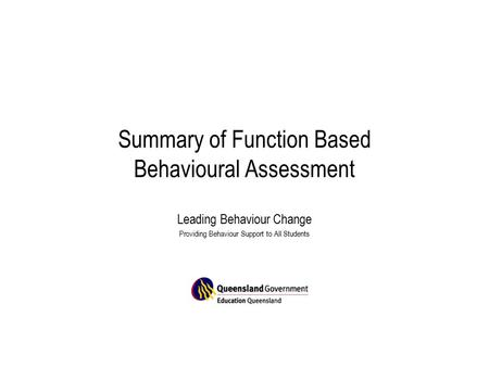 Summary of Function Based Behavioural Assessment Leading Behaviour Change Providing Behaviour Support to All Students.