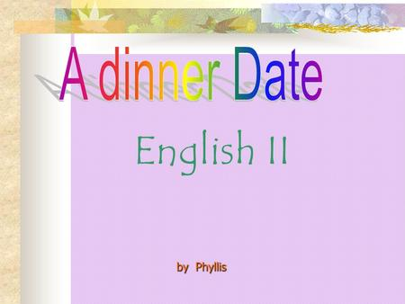 A dinner Date English II by Phyllis.