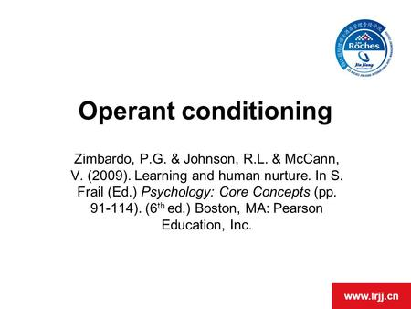 Www.lrjj.cn Operant conditioning Zimbardo, P.G. & Johnson, R.L. & McCann, V. (2009). Learning and human nurture. In S. Frail (Ed.) Psychology: Core Concepts.